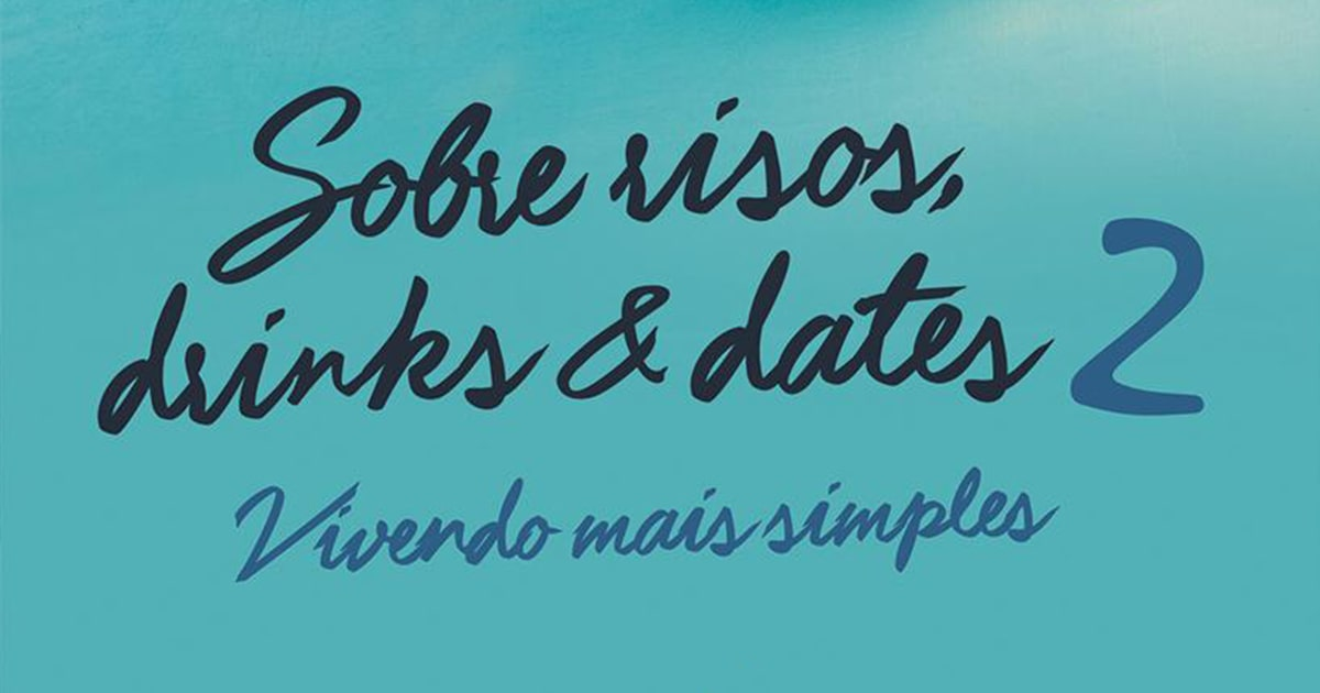 """Sobre Risos, Drinks & Dates 2 – Vivendo mais simples"""